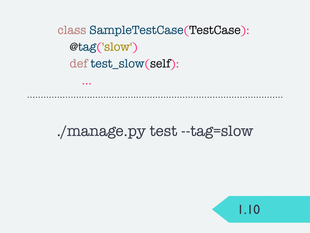 1.10 ./manage.py test --tag=slow class SampleTe...