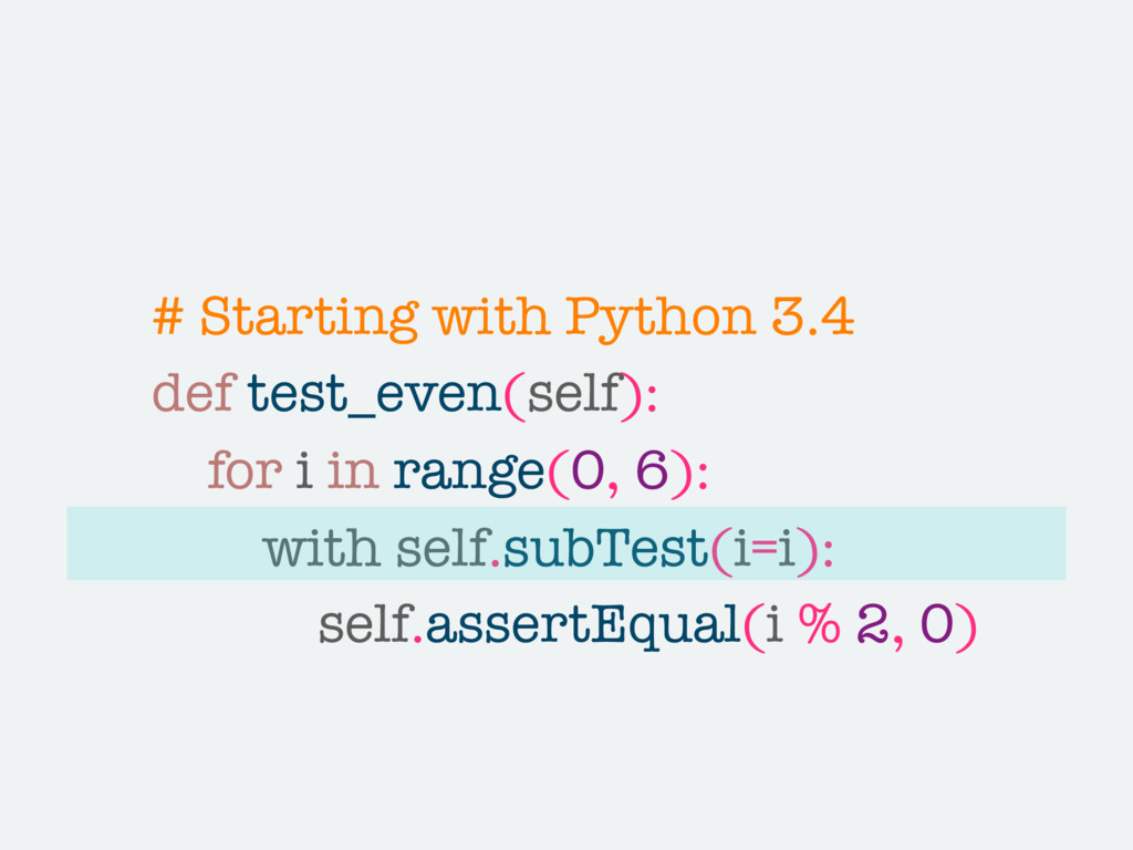 # Starting with Python 3.4 def test_even(self):...