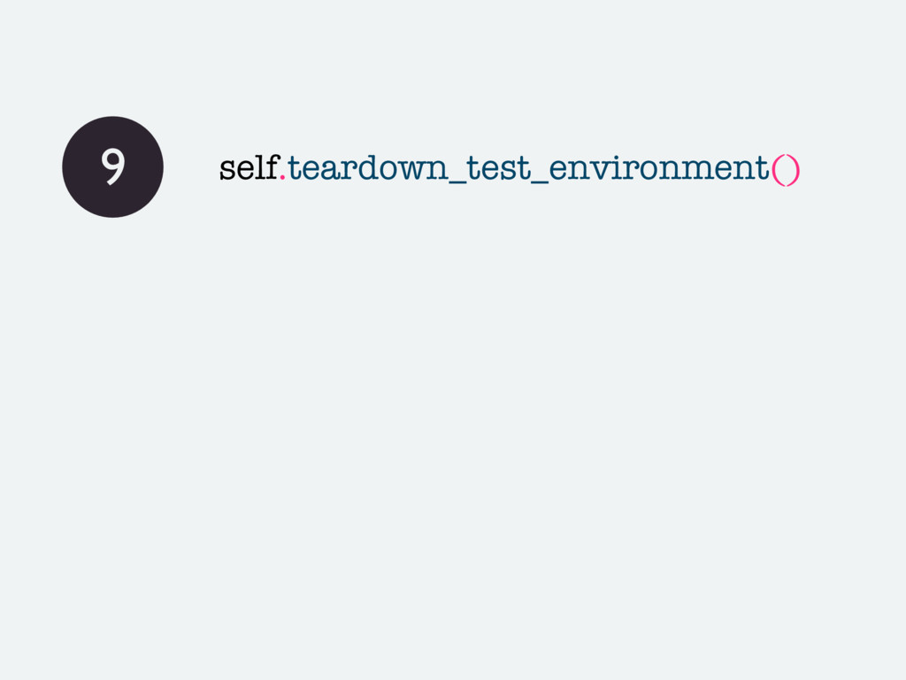 9 self.teardown_test_environment()