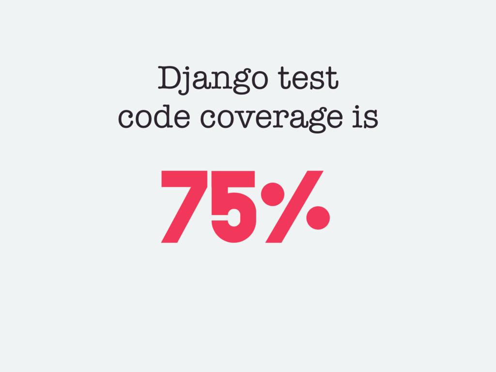 Django test code coverage is 75%