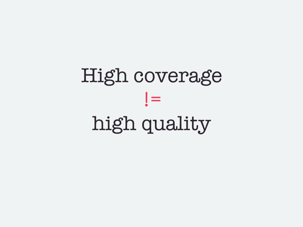 High coverage != high quality