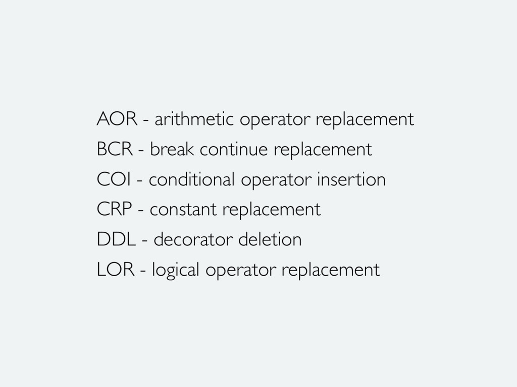 AOR - arithmetic operator replacement BCR - bre...