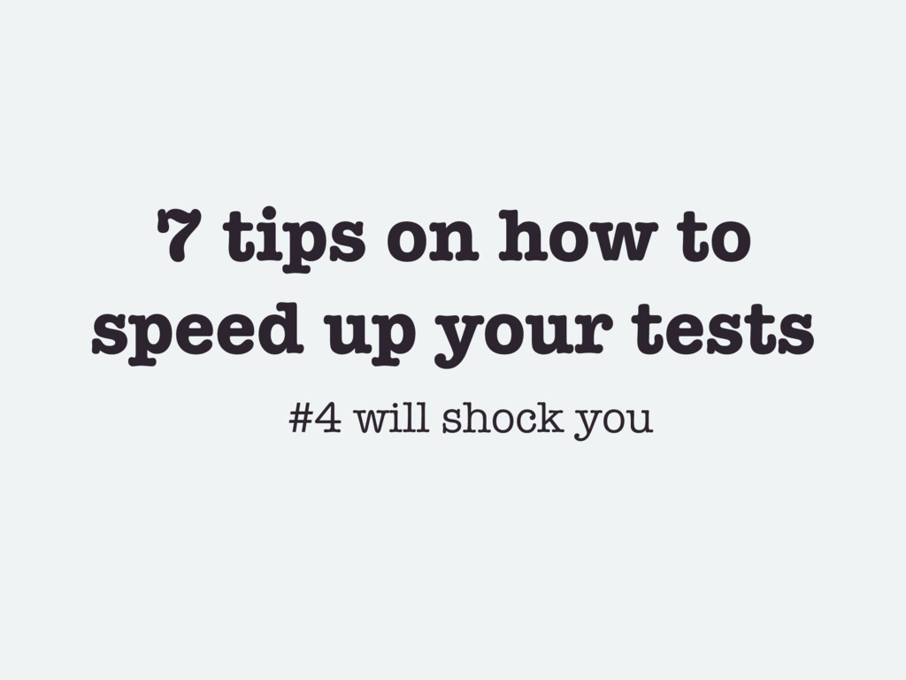 7 tips on how to speed up your tests #4 will sh...