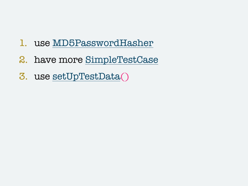 1. use MD5PasswordHasher 2. have more SimpleTes...