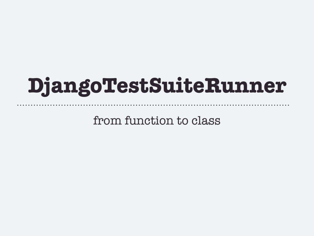 DjangoTestSuiteRunner from function to class
