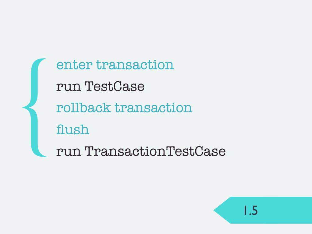 1.5 flush { run TransactionTestCase enter transa...