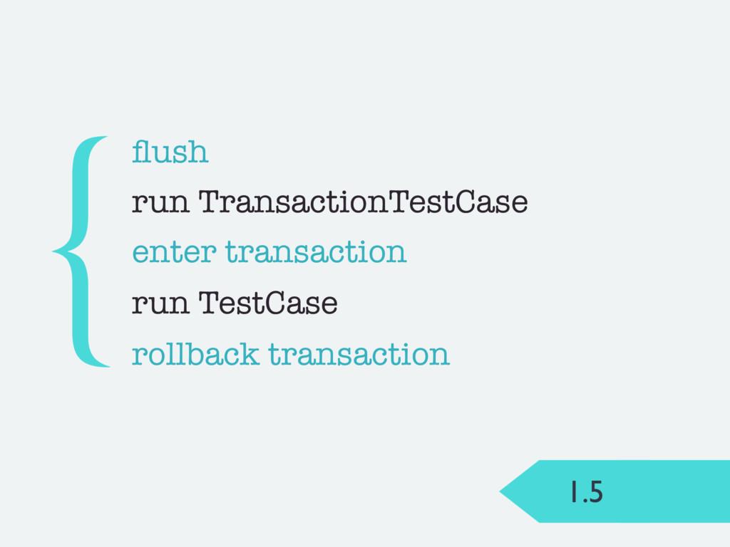 1.5 flush {run TransactionTestCase enter transac...
