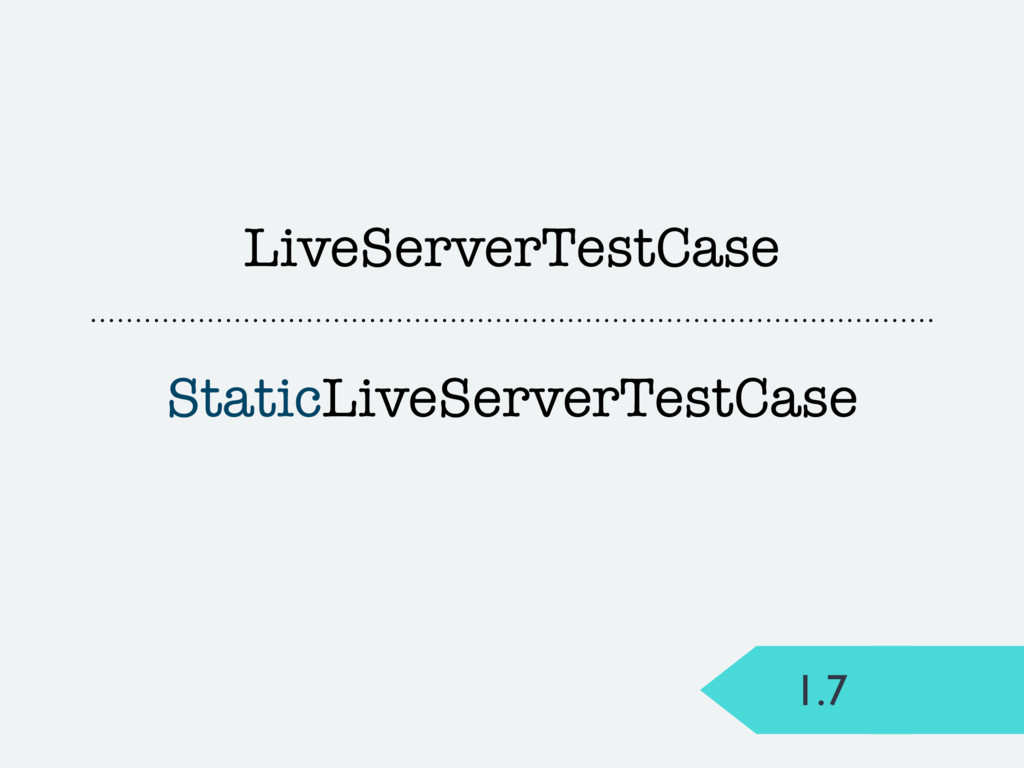 1.7 LiveServerTestCase StaticLiveServerTestCase