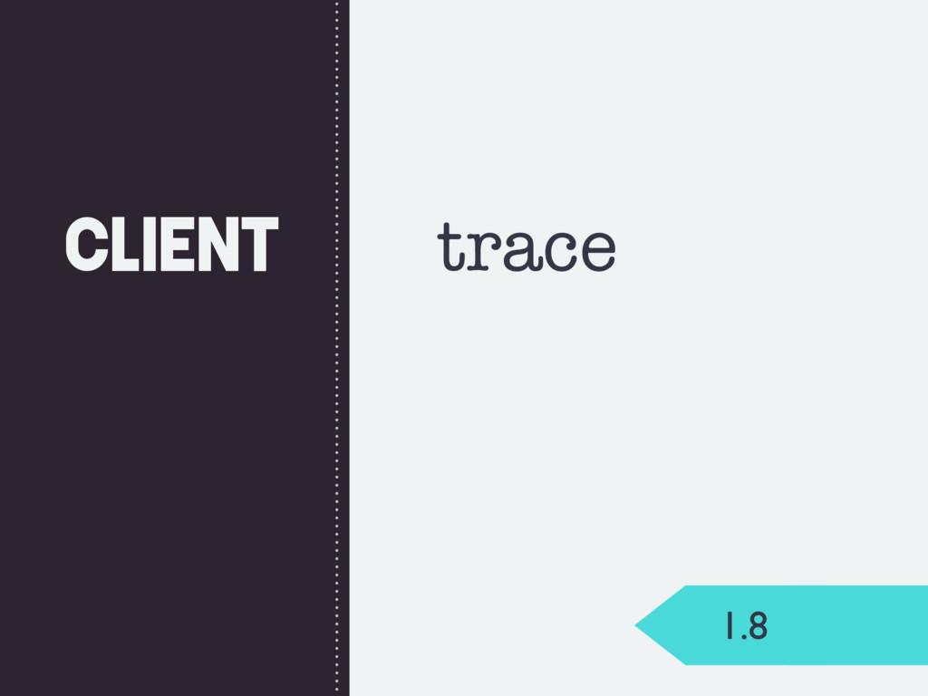Client 1.8 trace