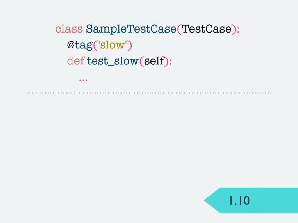 1.10 class SampleTestCase(TestCase): @tag('slow...