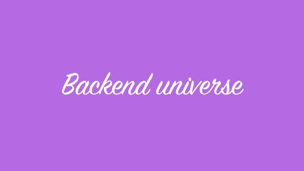 Backend universe
