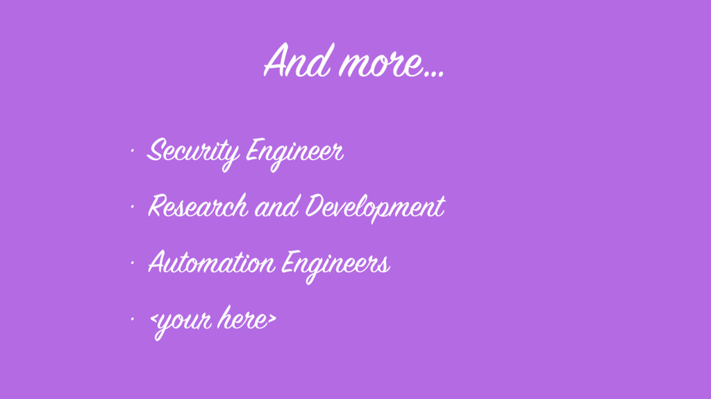 And more… • Security Engineer • Research and De...