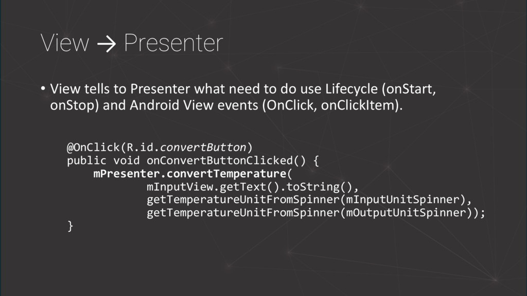 View → Presenter • View tells to Presenter what...