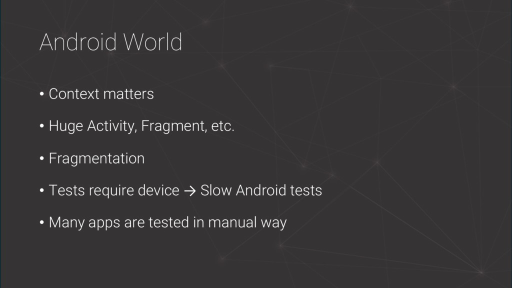 Android World • Context matters • Huge Activity...