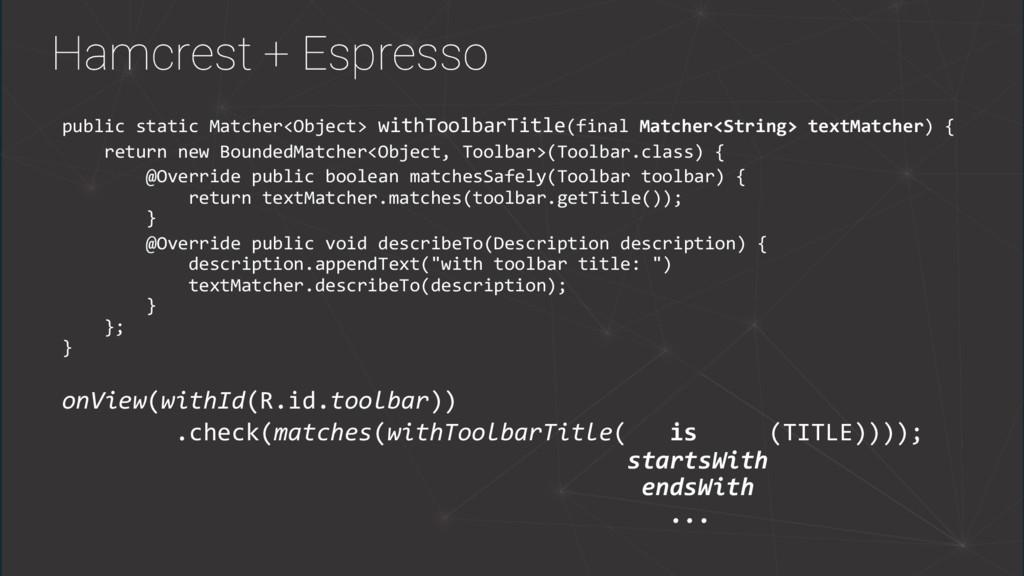 Hamcrest + Espresso public static Matcher<Objec...