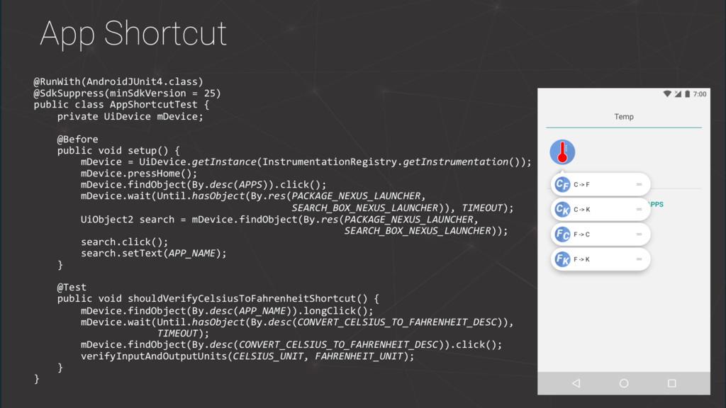 App Shortcut @RunWith(AndroidJUnit4.class) @Sdk...