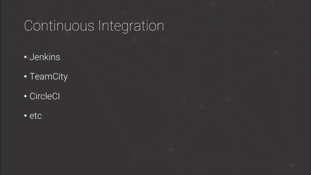 Continuous Integration • Jenkins • TeamCity • C...