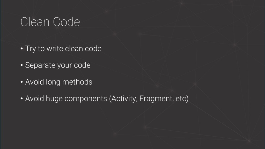 Clean Code • Try to write clean code • Separate...