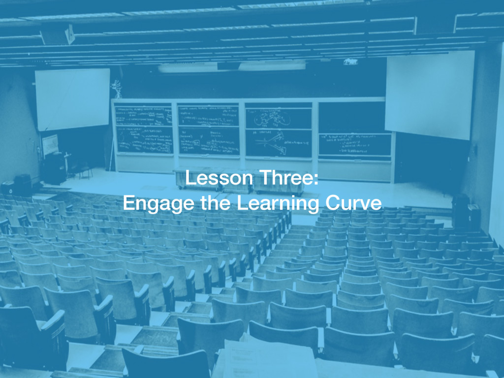 Lesson Three: Engage the Learning Curve