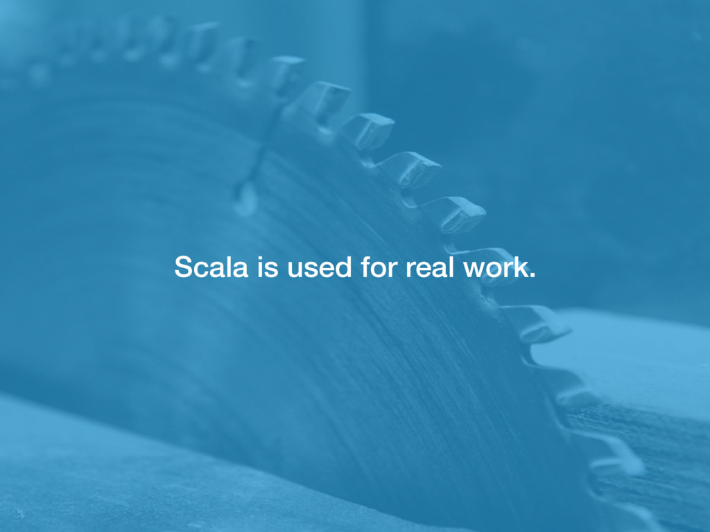 Scala is used for real work.