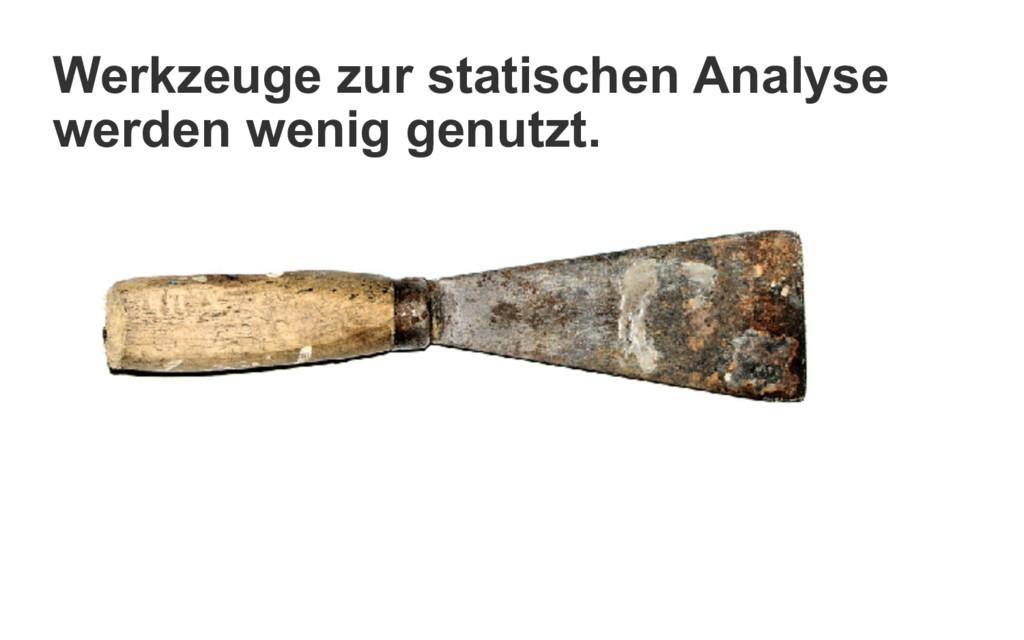 Werkzeuge zur statischen Analyse werden wenig g...