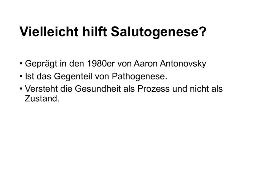 Vielleicht hilft Salutogenese? • Geprägt in den...