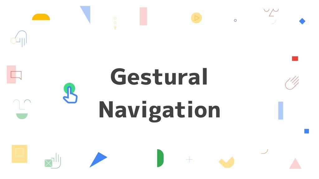 Gestural Navigation