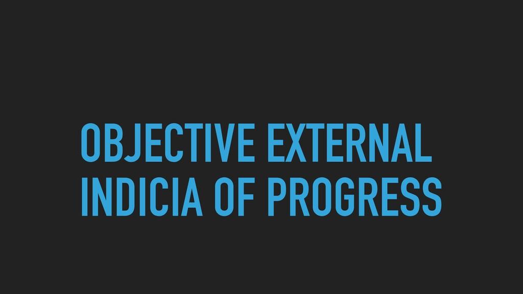 OBJECTIVE EXTERNAL INDICIA OF PROGRESS
