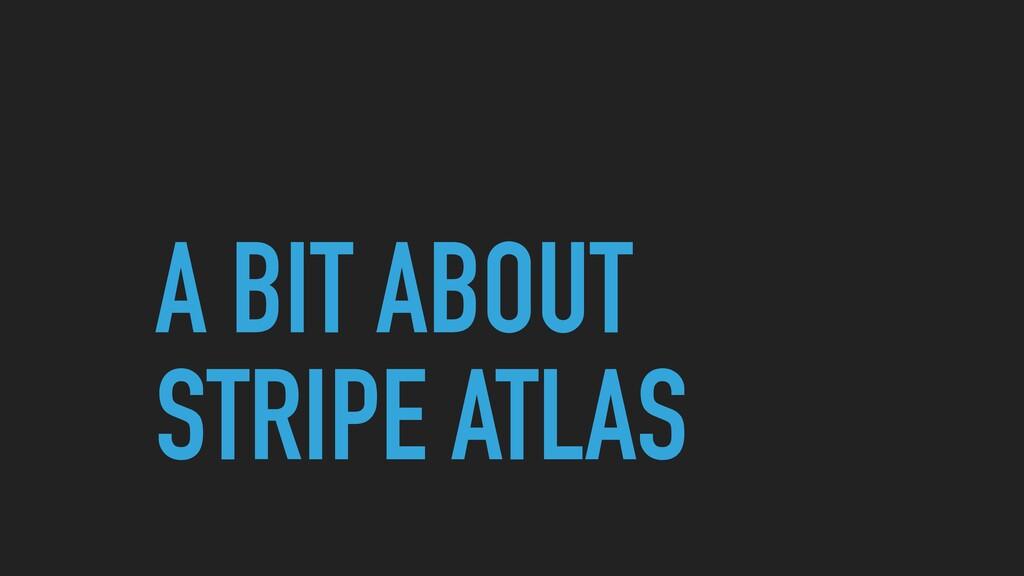 A BIT ABOUT STRIPE ATLAS