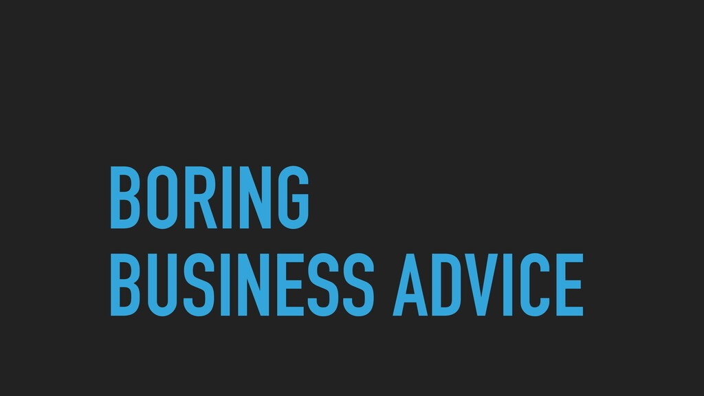 BORING BUSINESS ADVICE