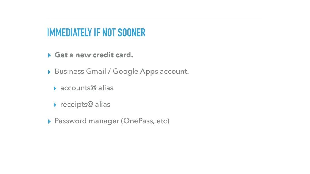 IMMEDIATELY IF NOT SOONER ▸ Get a new credit ca...