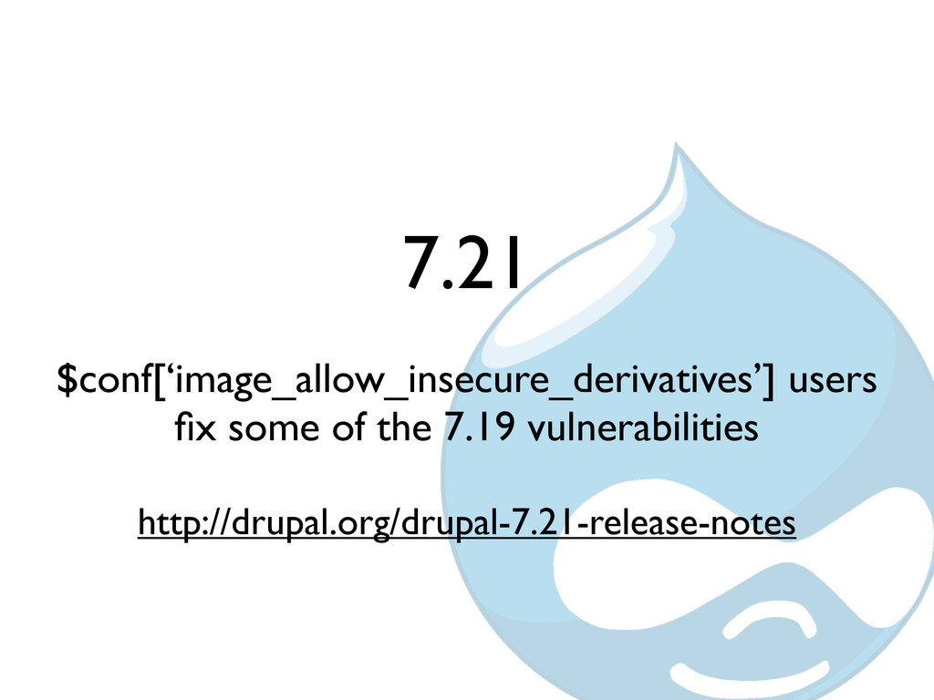 7.21 $conf['image_allow_insecure_derivatives'] ...