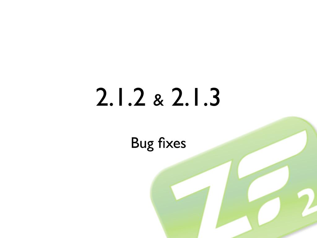 2.1.2 & 2.1.3 Bug fixes