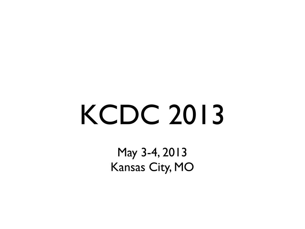 KCDC 2013 May 3-4, 2013 Kansas City, MO