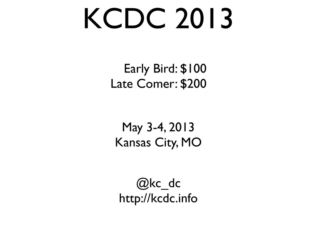 KCDC 2013 Early Bird: $100 Late Comer: $200 May...