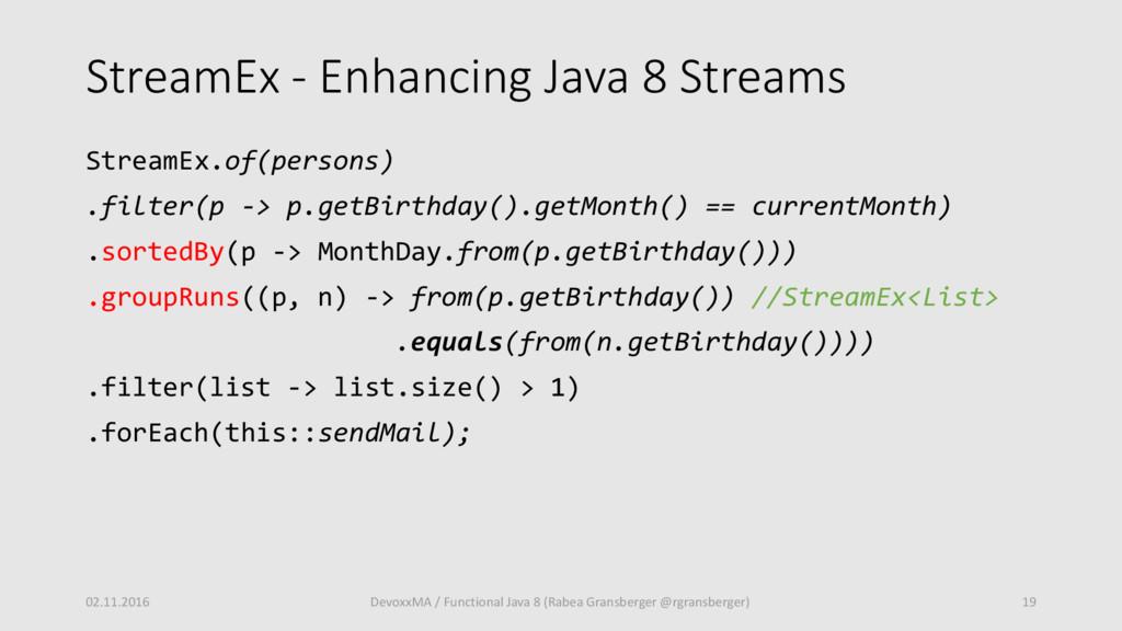 StreamEx - Enhancing Java 8 Streams StreamEx.of...