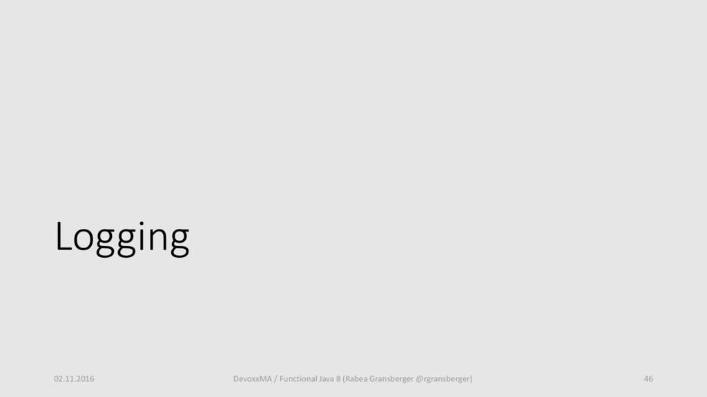 Logging 02.11.2016 DevoxxMA / Functional Java 8...