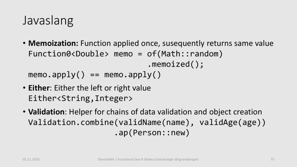 Javaslang • Memoization: Function applied once,...