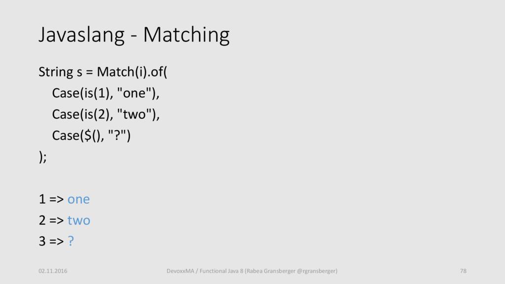 Javaslang - Matching String s = Match(i).of( Ca...