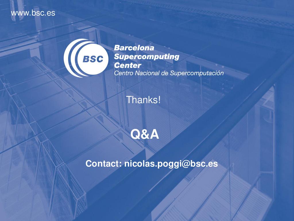 www.bsc.es Q&A Thanks! Contact: nicolas.poggi@b...