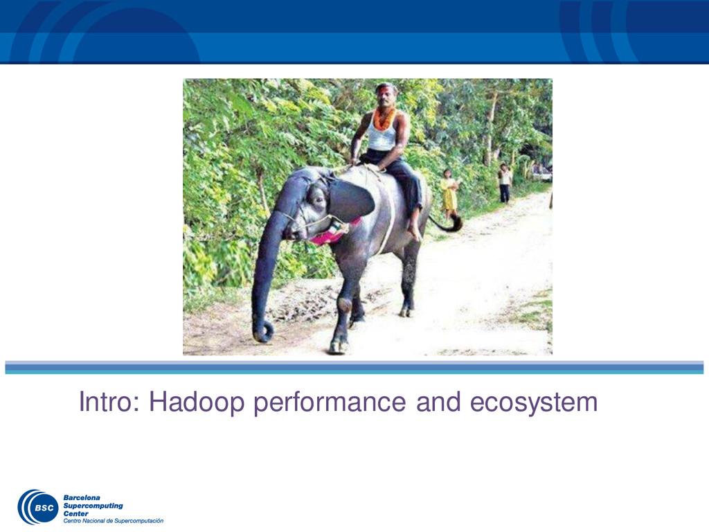Intro: Hadoop performance and ecosystem