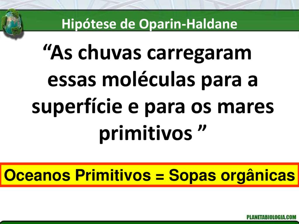 """Hipótese de Oparin-Haldane """"As chuvas carregara..."""