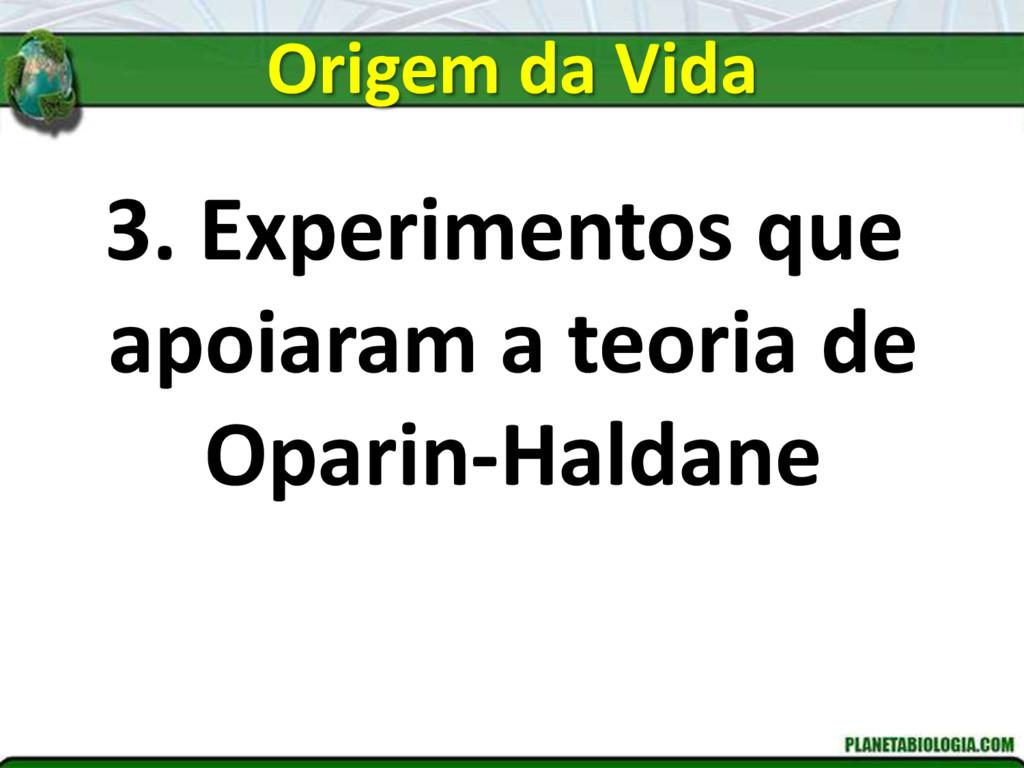 3. Experimentos que apoiaram a teoria de Oparin...