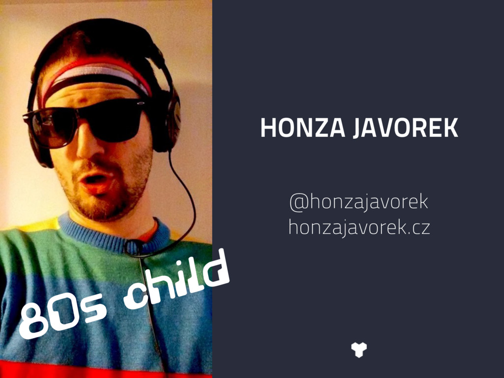 HONZA JAVOREK @honzajavorek honzajavorek.cz 80s...