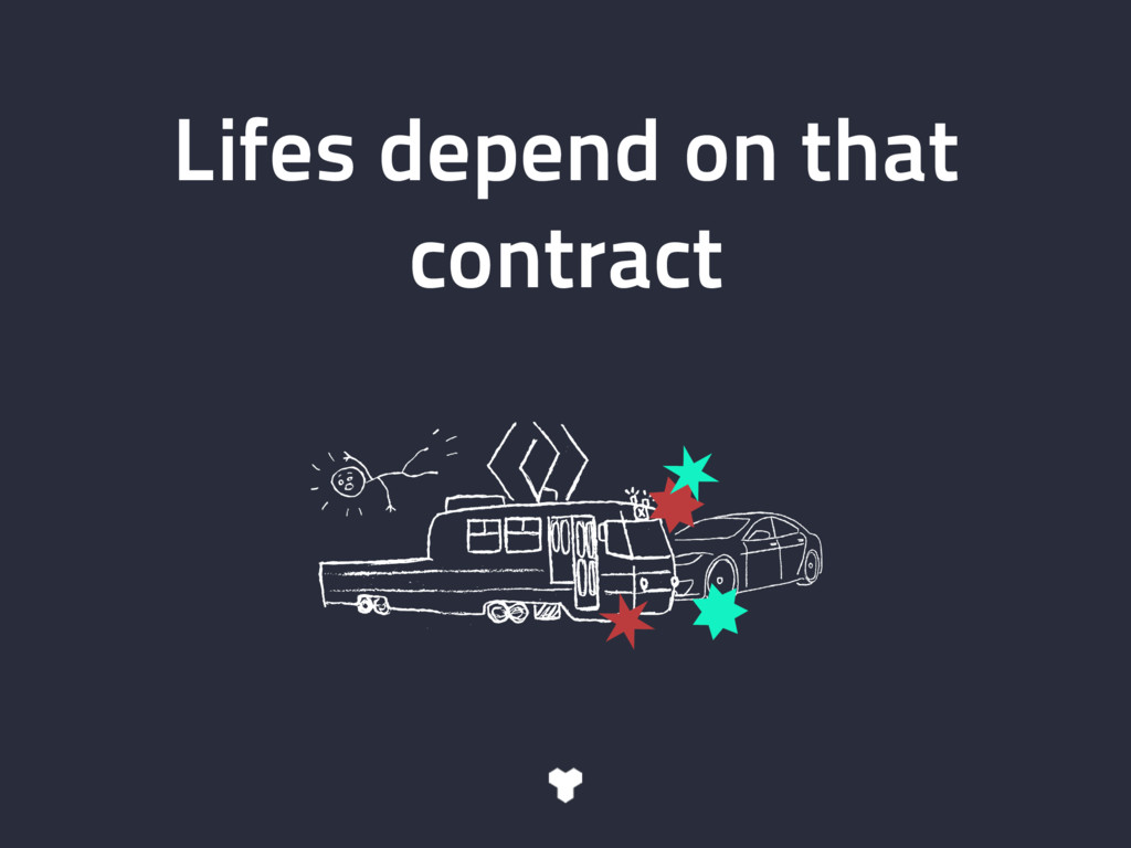 Lifes depend on that contract
