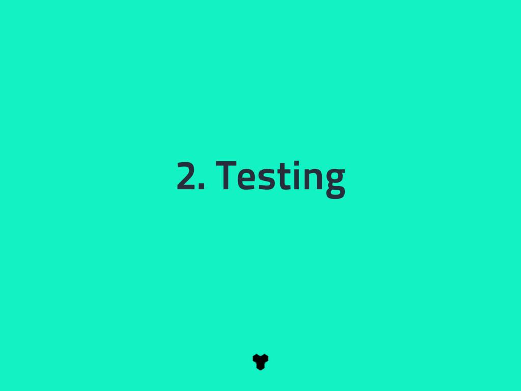 2. Testing
