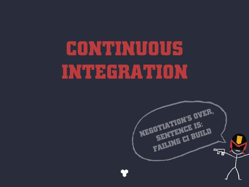 CONTINUOUS INTEGRATION NEGOTIATION'S OVER, SENT...