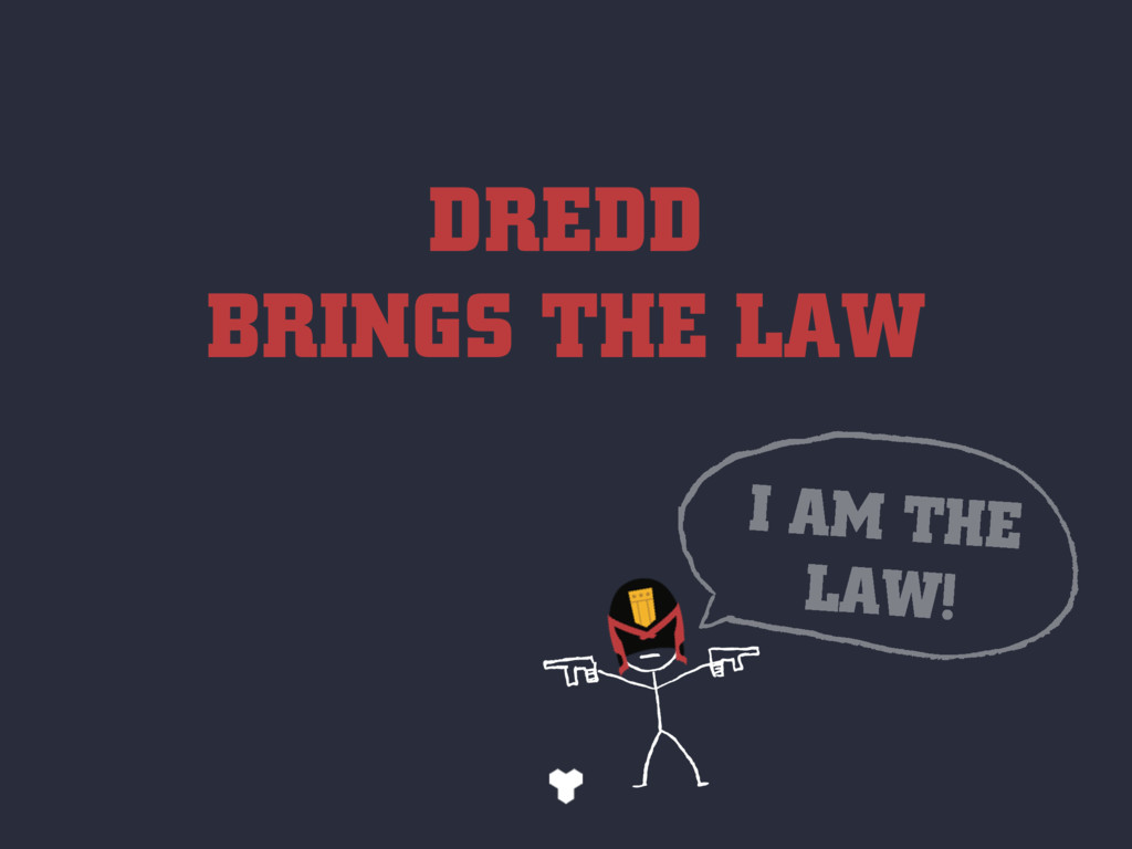 DREDD BRINGS THE LAW I AM THE