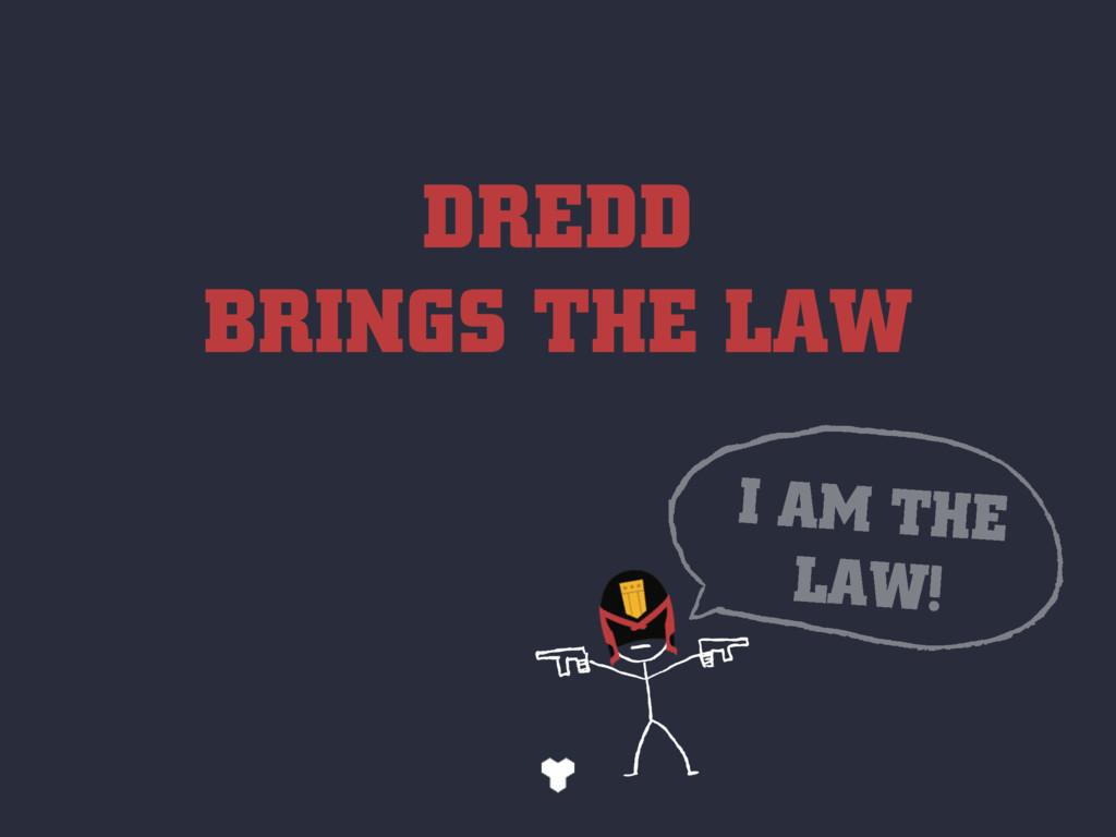 DREDD BRINGS THE LAW I AM THE LAW!
