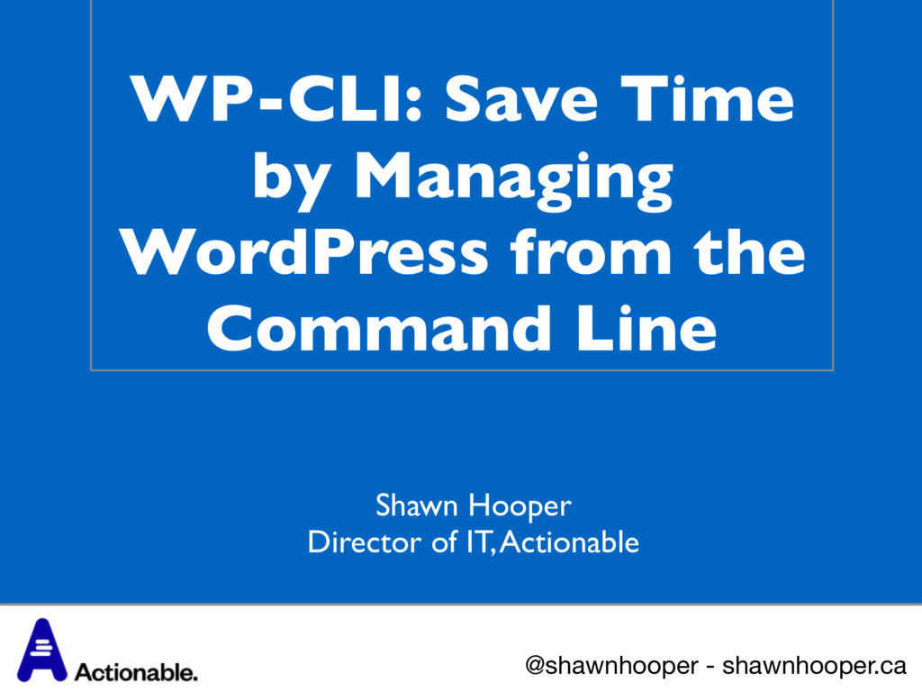 WP-CLI: Save Time by Managing WordPress from th...